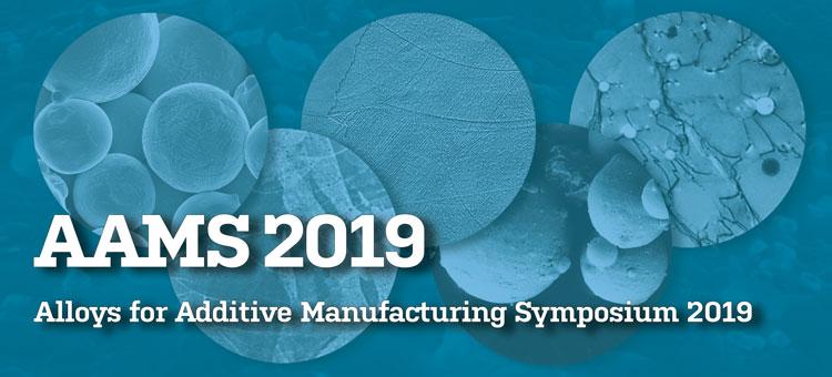 Alloys for Additive Manufacturing Symposium 2019